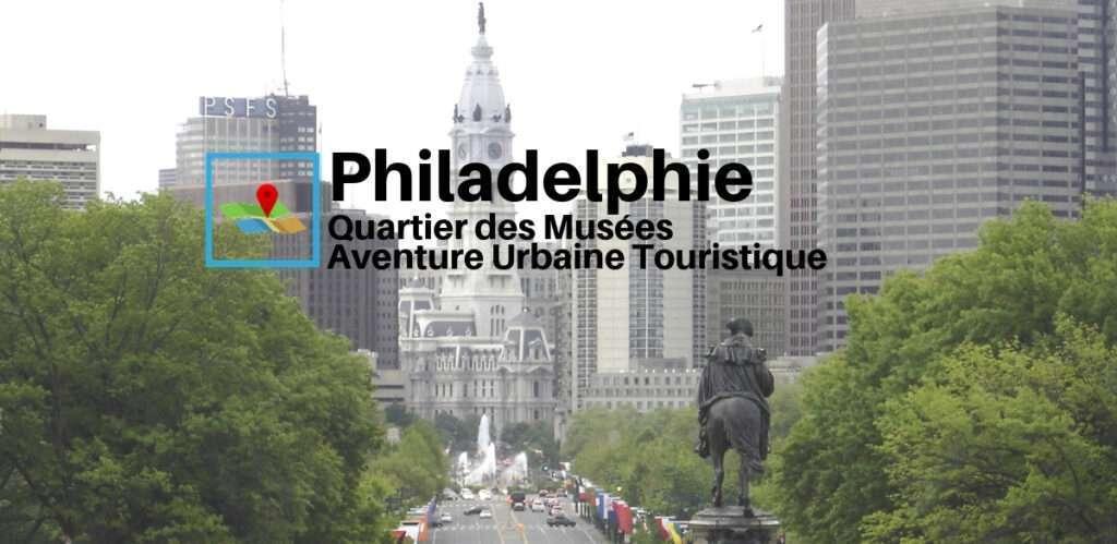 philadelphie musees aventure urbaine