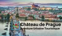 Chateau de Prague aventure urbaine touristique